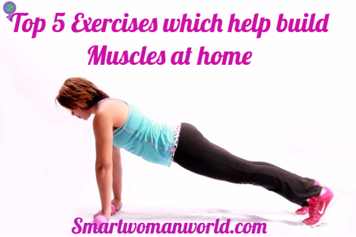 Top 5 Exercises Which Help Build Muscles At Home