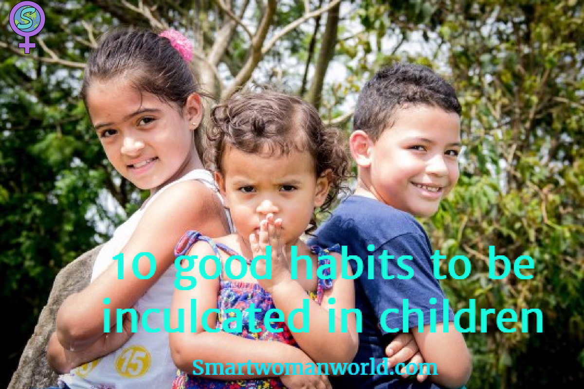 10 Good Habits To Be Inculcated In Children